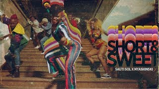 Sauti Sol - Short N Sweet  ft Nyashinski (Official Music Video) [Skiza: *811*155#]