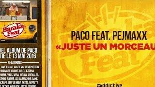 Paco - Juste un morceau (ft. Pejmaxx )