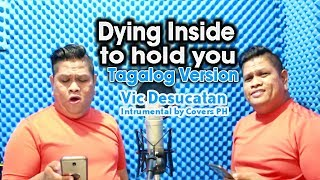 Dying Inside to hold you Tagalog Version