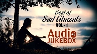 getlinkyoutube.com-Best of Sad Ghazals - Volume 1 | Sentimental Ghazal Hits | Audio Jukebox