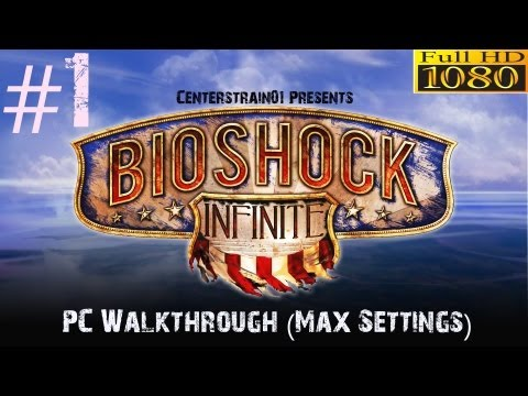 Bioshock Infinite Walkthrough - Hard PC (Max Settings 1080p) - Part 1 - Welcome To Columbia