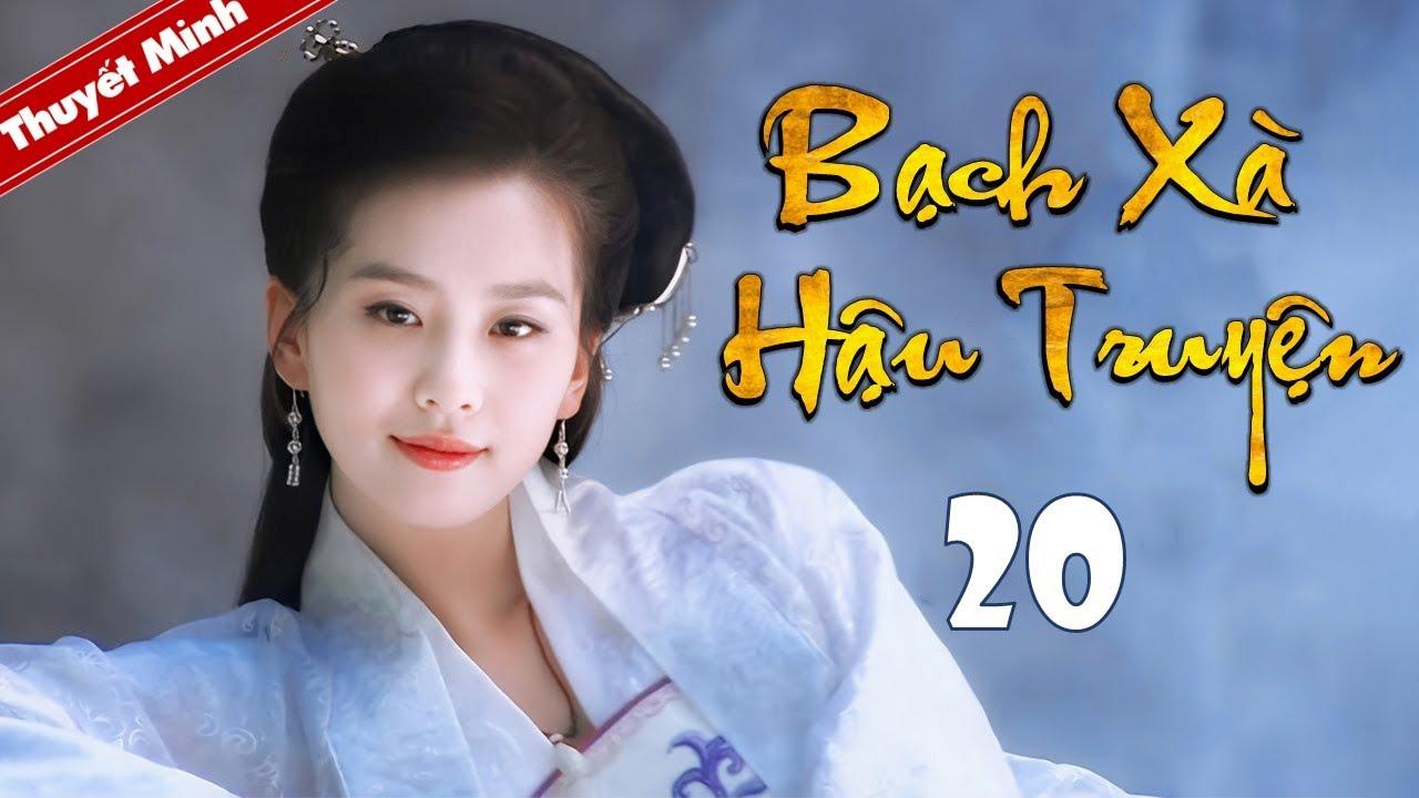 Phim Tiên Hiệp Siêu Hay 2020 | BẠCH XÀ HẬU TRUYỆN - Tập 20 [Thuyết Minh] | Cổ Trang Trung Quốc Hay