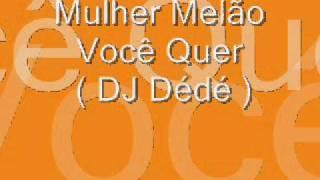 Mulher Melão - Você Quer ♪