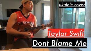 Taylor Swift - Don't Blame Me (Ukulele Cover)