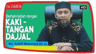 Berhati-hatilah Dengan Kaki Tangan Dajjal Di Zaman Now || Ustadz Zulkifli M Ali Lc MA