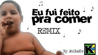 getlinkyoutube.com-Eu fui feito pra comer - Remix by AtilaKw