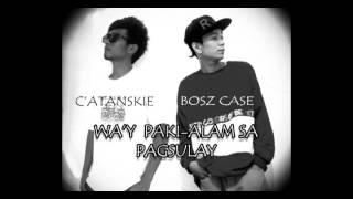 WA'Y PAKIALAM SA PAGSULAY  - C'ATANSKIE x BOSZ CASE