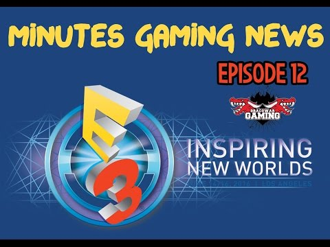 Minutes Gaming News - épisode 12 / E3 2016