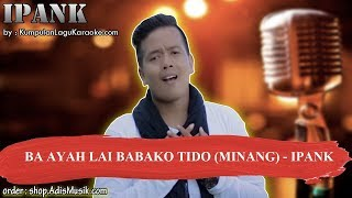 BA AYAH LAI BABAKO TIDO MINANG -  IPANK Karaoke