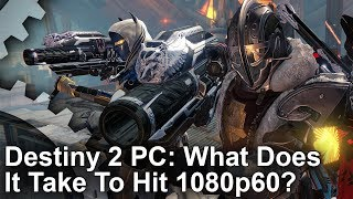 Destiny 2 - What Does It Take To Hit 1080p 60fps?