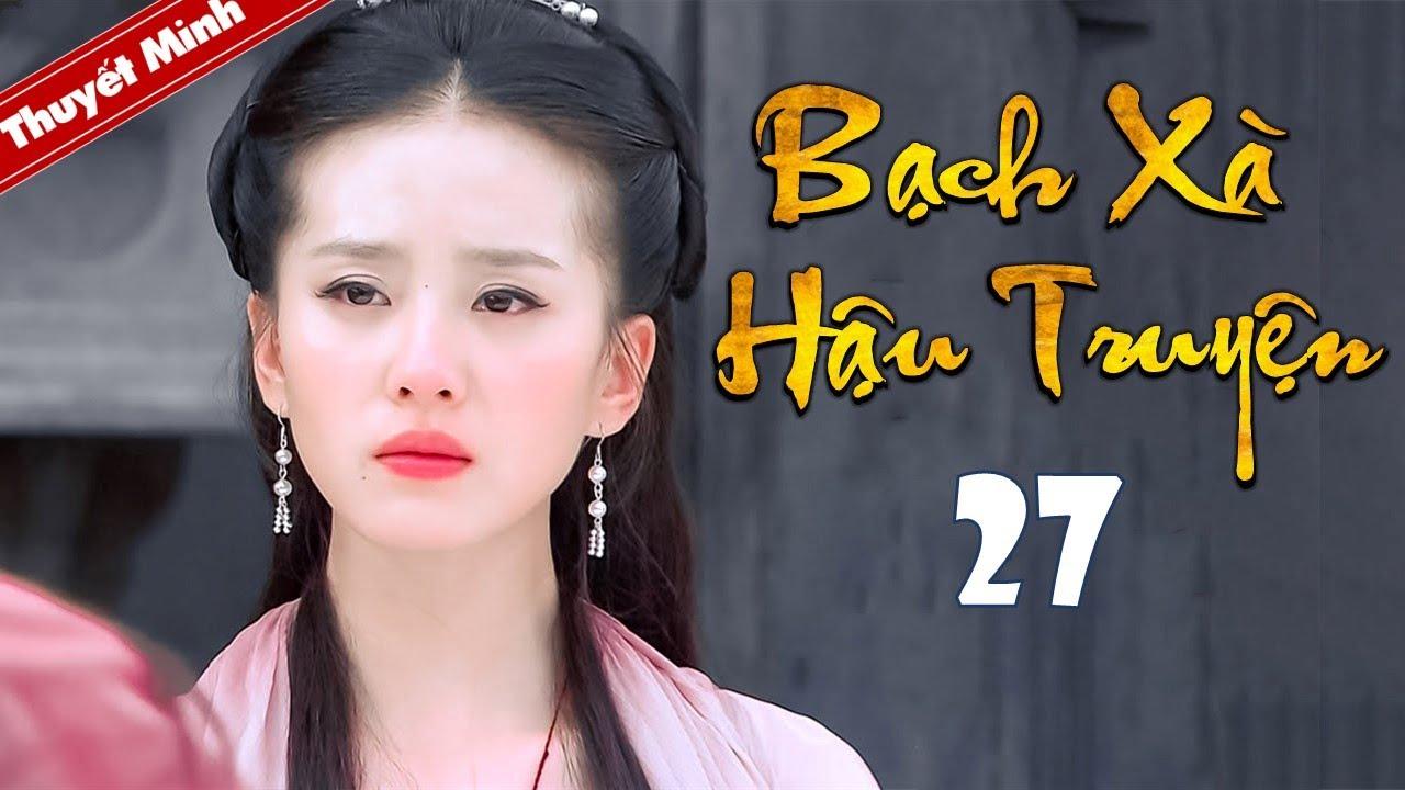 Phim Tiên Hiệp Siêu Hay 2020 | BẠCH XÀ HẬU TRUYỆN - Tập 27 [Thuyết Minh] | Cổ Trang Trung Quốc Hay