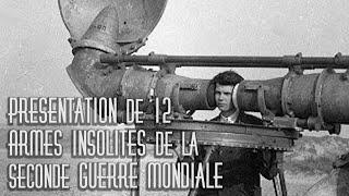 Présentation de 12 Armes Insolites de la Seconde Guerre Mondiale