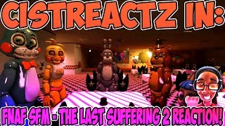 """[FNAF SFM] - """"The Last Suffering 2"""" REACTION 