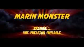 Marin Monster - Episode 1 : Une Pression Abyssale