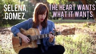 The Heart Wants What It Wants- Selena Gomez (Cover)