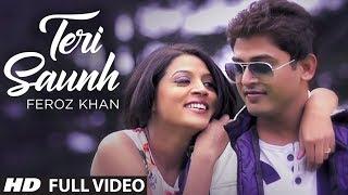 """FEROZ KHAN SONG"" TERI SAUNH FULL VIDEO (HD) | DIL DI DIWANGI | LATEST PUNJABI SONG"