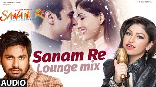 SANAM RE (LOUNGE MIX) | Sanam Re Movie Song | Tulsi Kumar, Mithoon | Divya Khosla Kumar | T-Series