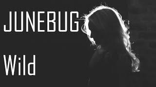 JUNEBUG - Wild (Official Video)