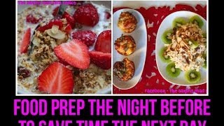 HEALTHY BREAKFAST IDEAS (Food prep the night before to save time the next morning)