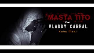 getlinkyoutube.com-MASTA TITO ft VLADDY CABRAL  KA BU MEDI