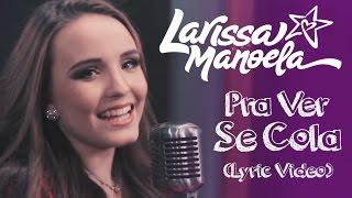 getlinkyoutube.com-Larissa Manoela - Pra Ver Se Cola (Lyric Vídeo)