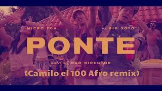 Micro TDH   Ponte Ft  Big Soto (CAMILO EL 100 AFRO REMIX)