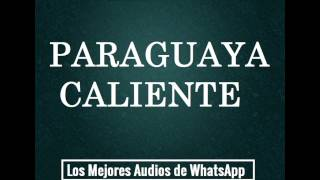 PARAGUAYA CALIENTE - Los Mejores Audios de WhatsApp