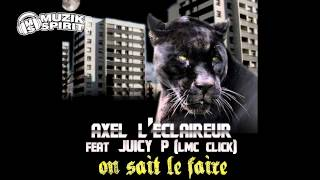 Axel l'Éclaireur - On sait le faire (feat Juicy P)