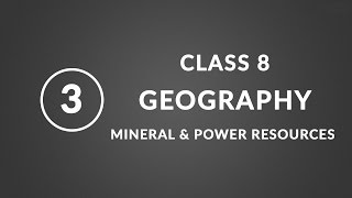 Chapter 3 - Mineral and Power Resources | Geography ncert class 8
