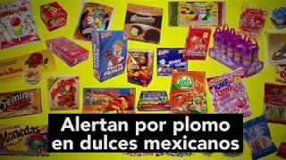 ¡Cuidado! Dulces mexicanos contienen altas concentraciones de plomo