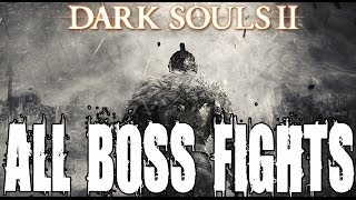 getlinkyoutube.com-Dark Souls 2 All Boss Fights - Includes Secret and Optional Boss Fights