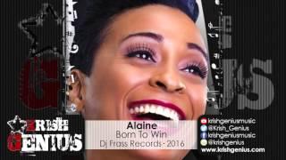 Alaine - Born To Win [All Inclusive Riddim] February 2016