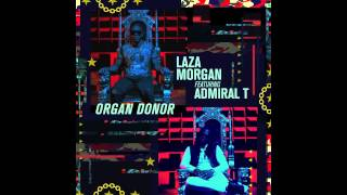 Laza Morgan - Organ Donor (ft. Admiral T)