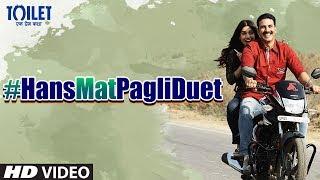 Hans Mat Pagli (Duet) Video Song   Toilet- Ek Prem Katha   Akshay Kumar, Bhumi   Sonu Nigam, Shreya
