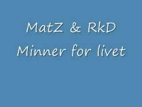 MatZ & RkD - Minner for livet 3:50
