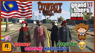 GTA 5 Online Malaysia || COWBOY🕵 Ready! Aim! FIREE~!💥🔫 with ADDNaf,Paradox&Nabilicous