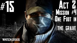 Watch Dogs - Walkthrough -  Part 15 - Act 2 - Mission #4 - One foot in the grave