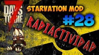7 DAYS TO DIE - STARVATION MOD #28 RADIACION!!