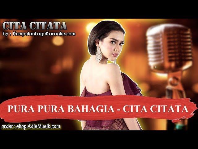 PURA PURA BAHAGIA -  CITA CITATA Karaoke