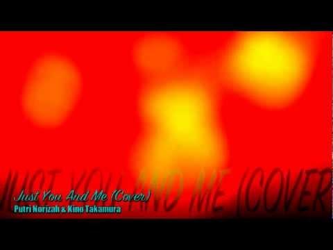 Just You And Me (Cover) Putri Norizah & Kino Takamura