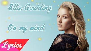 getlinkyoutube.com-On My Mind - Ellie Goulding (Lyrics)