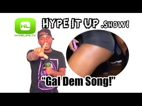 Gal Dem Song! // Hype It Up Show!