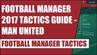getlinkyoutube.com-Football Manager 2017 Tactics Guide - Manchester United