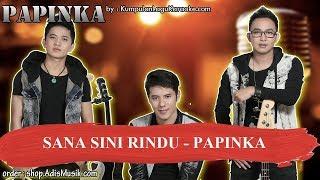 SANA SINI RINDU -  PAPINKA Karaoke no vocal