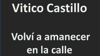 getlinkyoutube.com-Vitico Castillo   Volví a amanecer en la calle