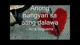 Anong nangyari sa ating dalawa - Aiza Seguerra (lyrics) width=