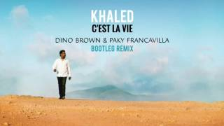 KHALED - C'EST LA VIE (Dino Brown & Paky Francavilla Bootleg Remix)