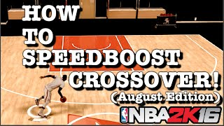 HOW TO SPEEDBOOST CROSSOVER AFTER PATCH 6! (August Edition) - NBA 2K16 MyPark