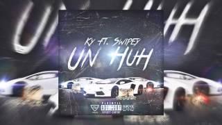 getlinkyoutube.com-Ky - Un Huh Ft. Swipey (Audio Version)