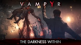 Vampyr - The Darkness Within Trailer